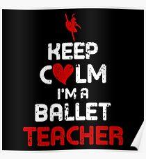 KEEP CALM I & # 39; M A BALLET TEACHER - FUNNY BALLET TEA Poster
