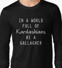 In a world full of kardashians be a gallagher Long Sleeve T-Shirt
