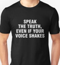Speak the truth, even if your voice shakes Unisex T-Shirt