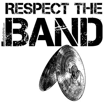 Respect The Band - Cymbals (Black Lettering) by RedLabelShirts