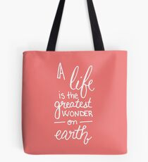A Life is the Greatest Wonder Coral Tote Bag