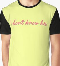 I Don't Know Her. Graphic T-Shirt