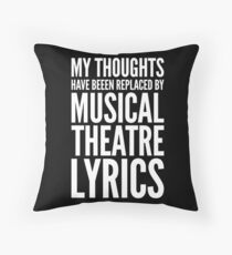 MY THOUGHTS HAVE BEEN REPLACED WITH MUSICAL THEATRE LYRICS Throw Pillow