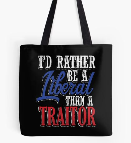 Rather be a Liberal than Traitor Tote Bag