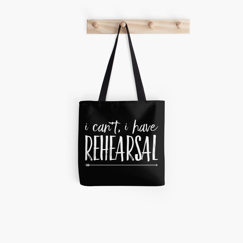 I Cant I Have Rehearsal Tote Bag