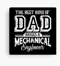 The best Dad raises a mechanical engineer Canvas Print
