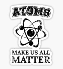 Atoms They're All That Matter Sticker