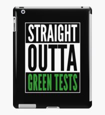 Straight Outta Green Tests - Funny QA Engineer Design iPad Case/Skin