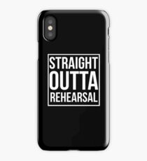 Straight Outta Rehearsal iPhone Case/Skin