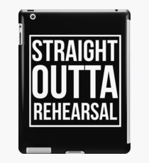 Straight Outta Rehearsal iPad Case/Skin