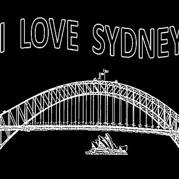 I LOVE SYDNEY (White writing) by chrisjoy