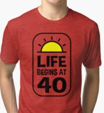 Life Begins At 40 Tri-blend T-Shirt