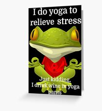 I do yoga to relieve stress Just kidding, I drink Greeting Card
