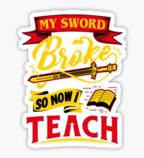 My Sword Broke So Now I Teach Wonder Teacher Sticker