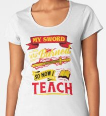My Sword Was Burned So Now I Teach Wonder Teacher Women's Premium T-Shirt