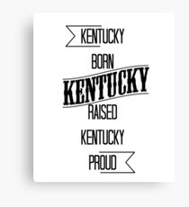 Kentucky born - Kentucky raised - Kentucky proud Canvas Print