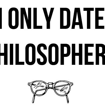 I only date philosophers by River-Pond