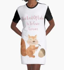 The end of Labor is to Gain Leisure Graphic T-Shirt Dress