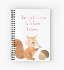 The end of Labor is to Gain Leisure Spiral Notebook