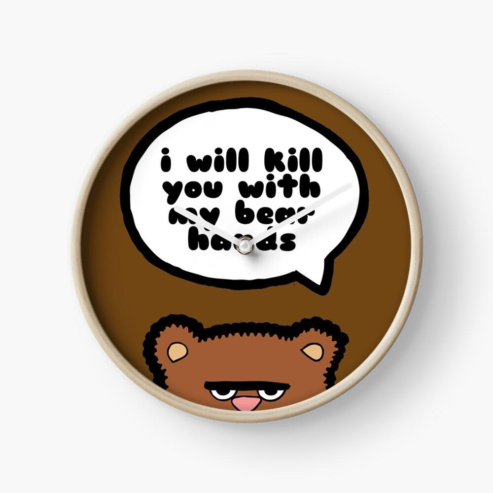 I will kill you with my bear hands Clock