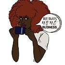 *Sips Tea* by InkedDesigns