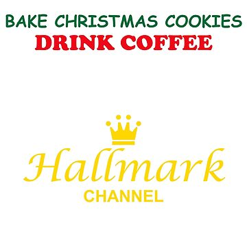 Christmas Drink Coffee And Watch The Hallmark Channel  by dotzi