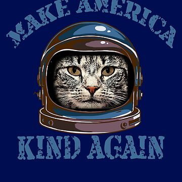 Astronaut Cat Make America Kind Again Funny Anti-Bullying Quote T shirt by nohive