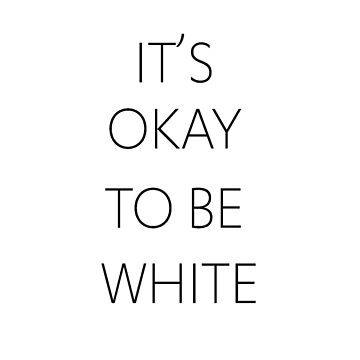 It's OK To Be White by FinesseApparel