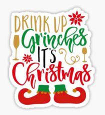 Drink Up Grinches, It's  Christmas Sticker