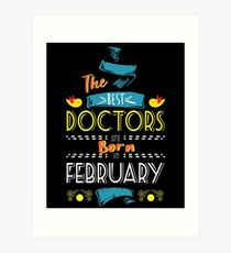 The Best Doctors Are Born In February Tshirt   Art Print