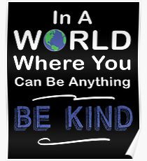 In A World Where You Can Be Anything Choose To Be Kind Poster