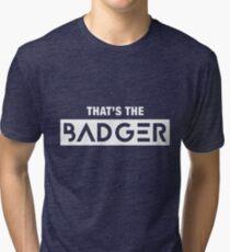 That's the Badger slogan Tri-blend T-Shirt
