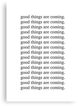 Good things are coming Inspiring motivation quote Canvas Print
