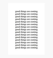 Good things are coming Inspiring motivation quote Photographic Print
