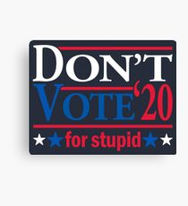 Don't Vote for STUPID 2020 Canvas Print