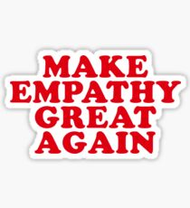 make empathy great again Sticker