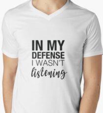 In my defense I wan't listening slogan Men's V-Neck T-Shirt
