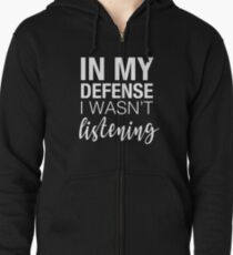 In my defence I wasn't listening slogan Zipped Hoodie