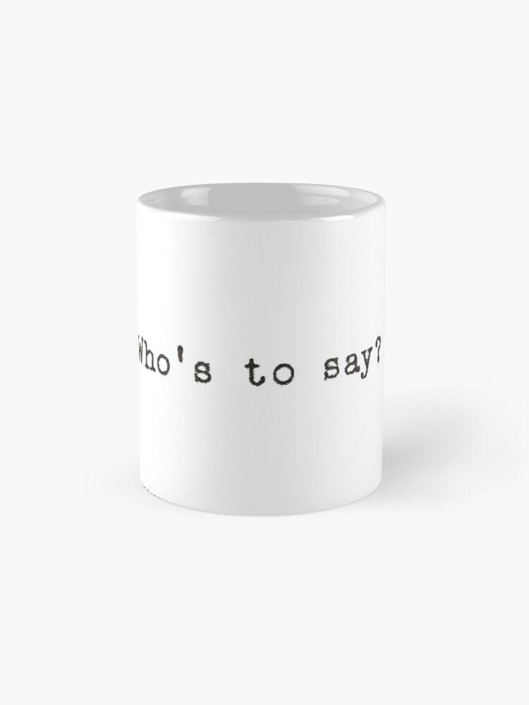 Alternative Ansicht von Wer soll sagen? Zitat Tassen