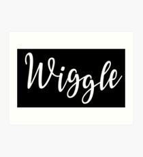 wiggle wiggle wiggle wiggle slogan Art Print
