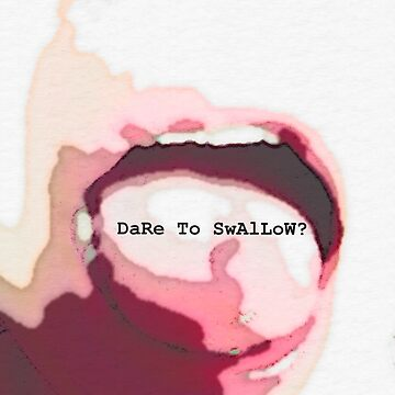 Dare To Swallow? by EMc80