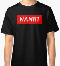 NANI!? Classic T-Shirt