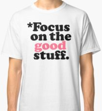 Focus On The Good Stuff {Pink & Red Version} Classic T-Shirt