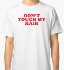 dont touch my hair Classic T-Shirt