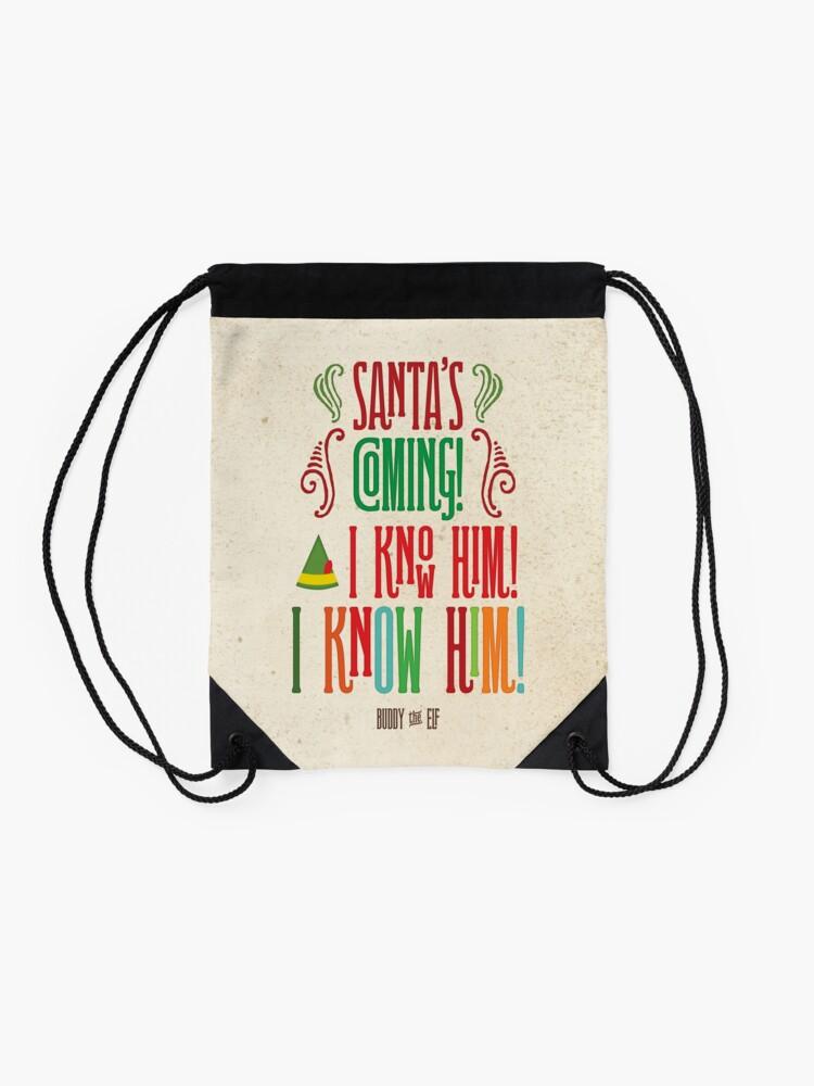 Alternate view of Buddy the Elf! Santa's Coming! I know him!  Drawstring Bag