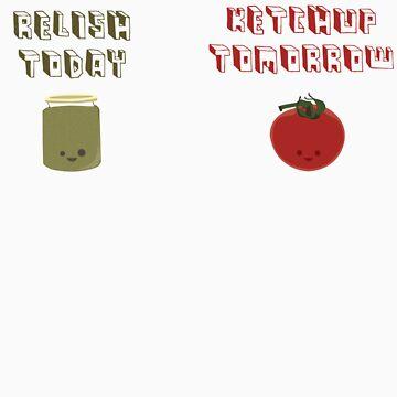 relish today, ketchup tomorrow by samuraibunny