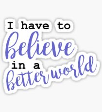 buffy - i have to believe in a better world Sticker