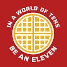 In A World of Tens Be An Eleven by yelly123