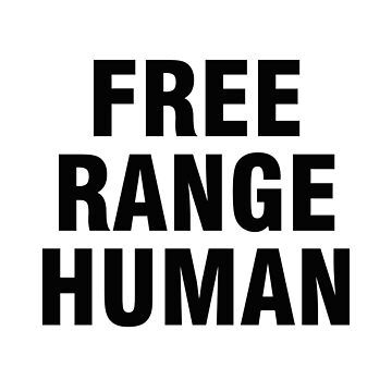 Free range human by allthetees