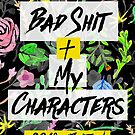 Bad Shit + My Characters (Colorful) by katmakesthings